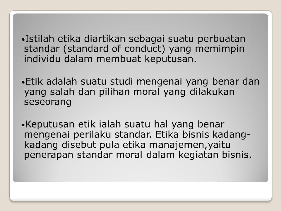 Istilah etika diartikan sebagai suatu perbuatan standar (standard of conduct) yang memimpin individu dalam membuat keputusan. Etik adalah suatu studi