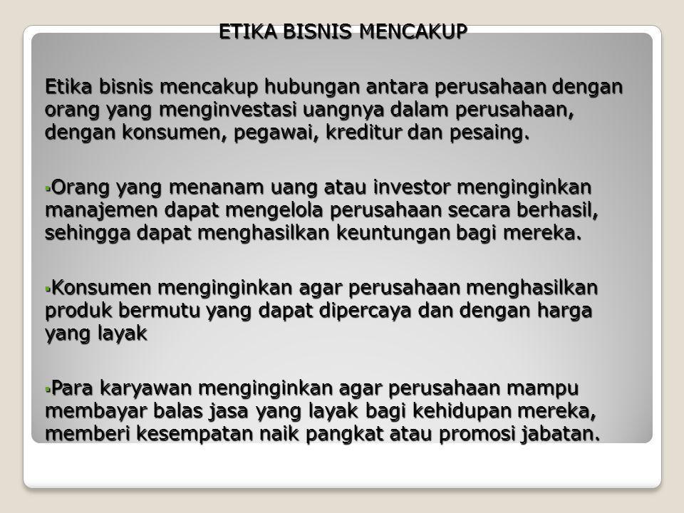 Keuntungan Menjaga Etika 1.Jika jujur dalam berbisnis, maka bisnisnya akan maju 2.