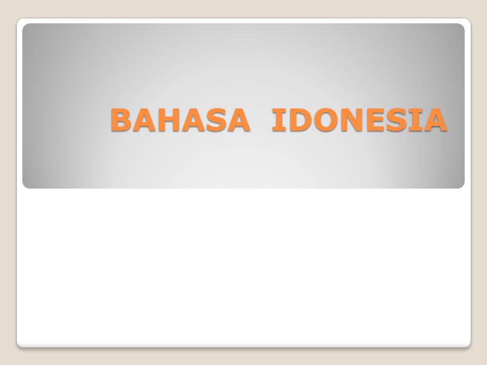 FUNGSI DAN KEDUDUKAN BAHASA INDONESIA A.KEDUDUKAN BAHASA INDONESIA 1.