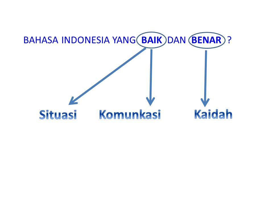 BAHASA INDONESIA YANG BAIK DAN BENAR ?