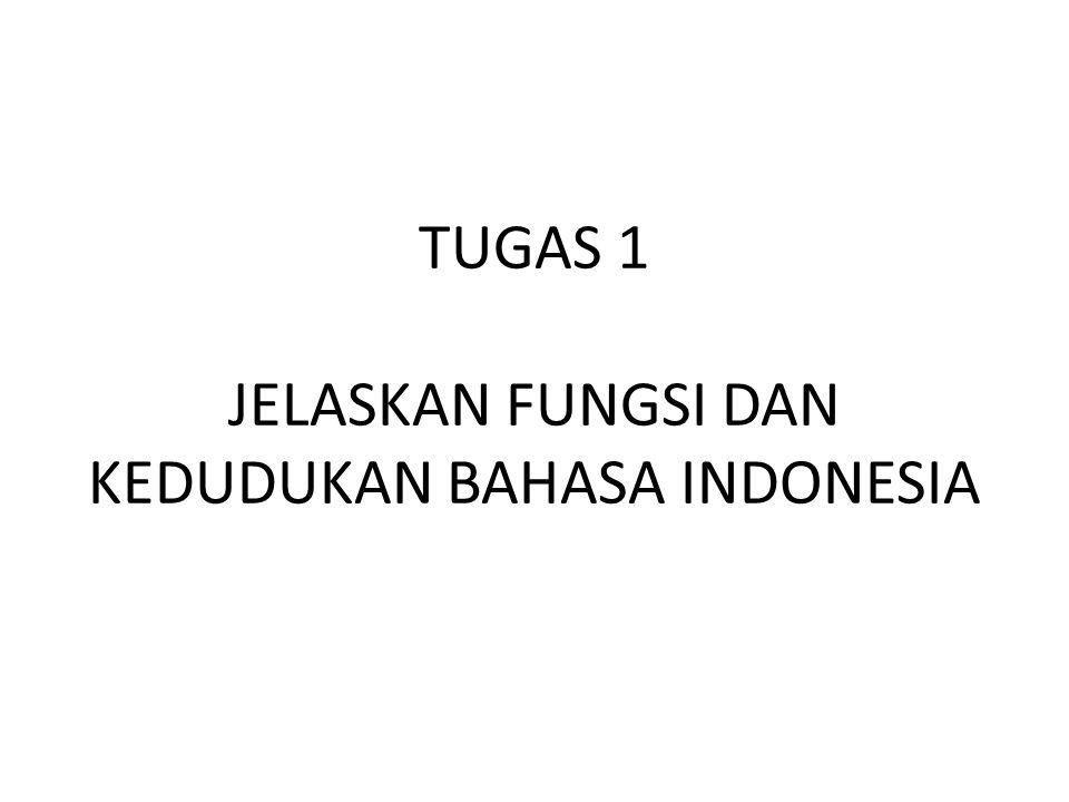 TUGAS 1 JELASKAN FUNGSI DAN KEDUDUKAN BAHASA INDONESIA