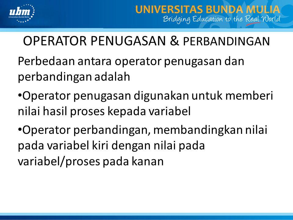 OPERATOR PENUGASAN & PERBANDINGAN Perbedaan antara operator penugasan dan perbandingan adalah Operator penugasan digunakan untuk memberi nilai hasil p