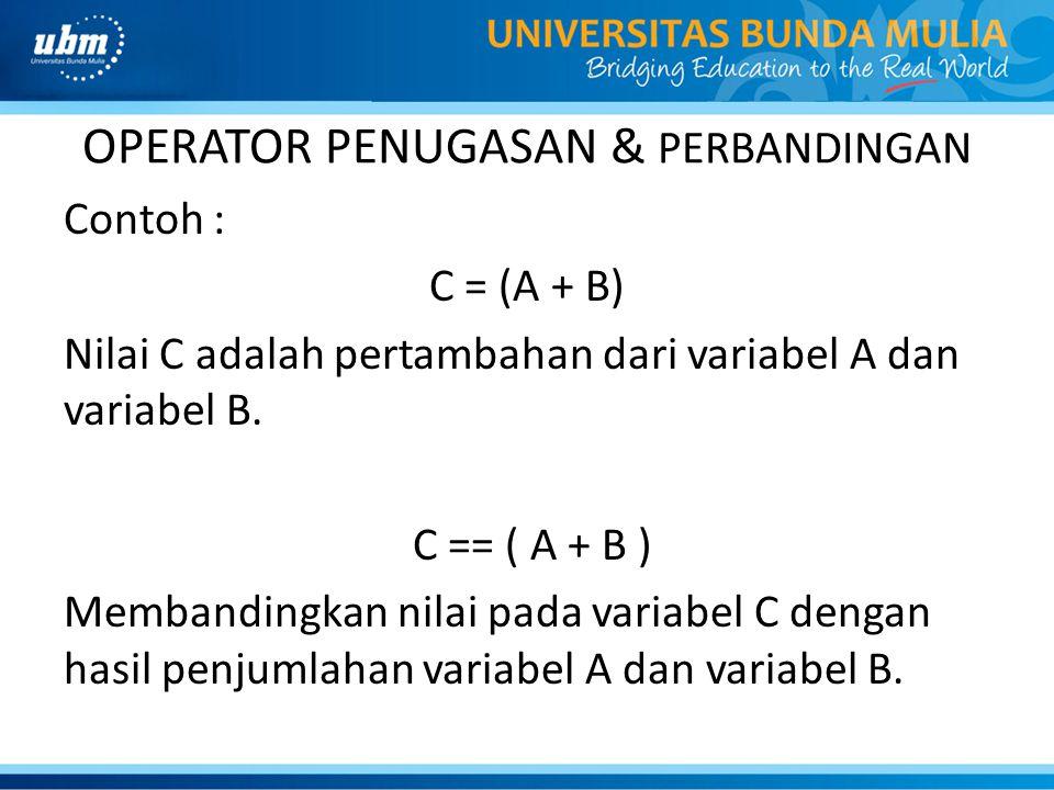 Contoh : C = (A + B) Nilai C adalah pertambahan dari variabel A dan variabel B. C == ( A + B ) Membandingkan nilai pada variabel C dengan hasil penjum