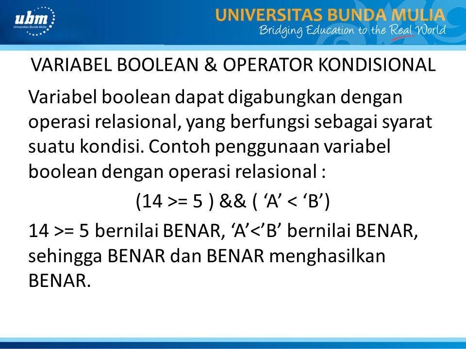 VARIABEL BOOLEAN & OPERATOR KONDISIONAL Variabel boolean dapat digabungkan dengan operasi relasional, yang berfungsi sebagai syarat suatu kondisi. Con