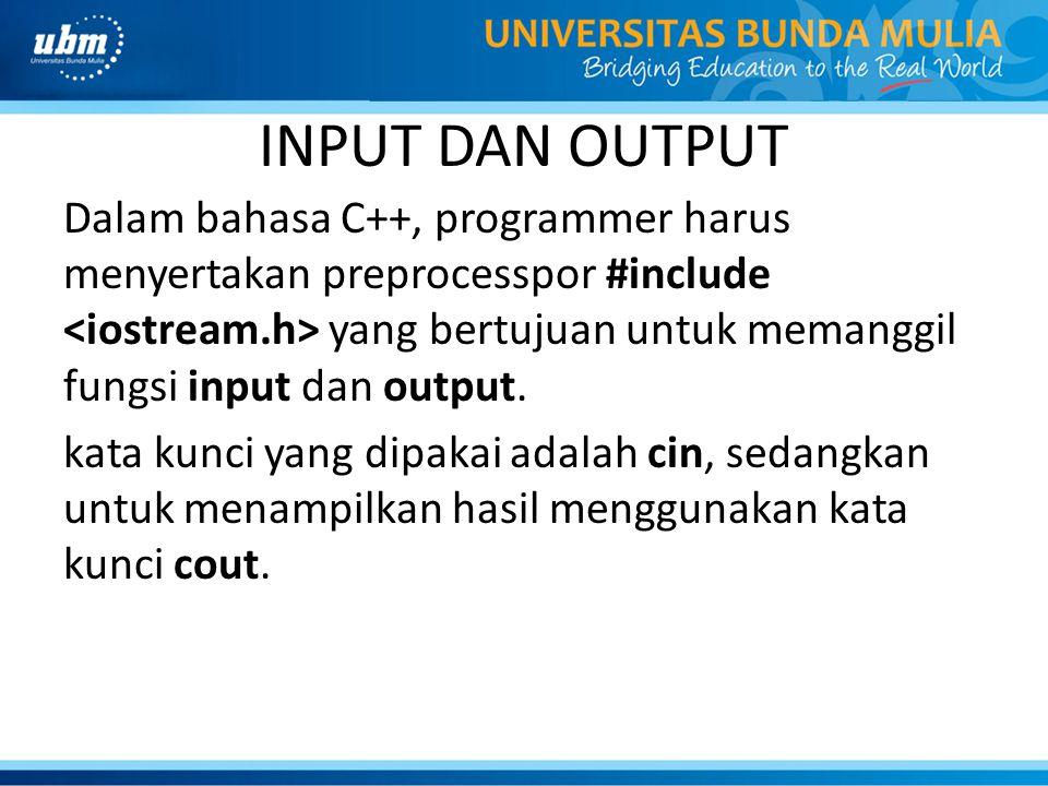 INPUT DAN OUTPUT Berikut merupakan cara pemakaian input yaitu : cin >> variabel; untuk inputan lebih dari satu : cin >> variabel1 >> variabel2; atau : cin >> variabel1; cin>> variabel2;