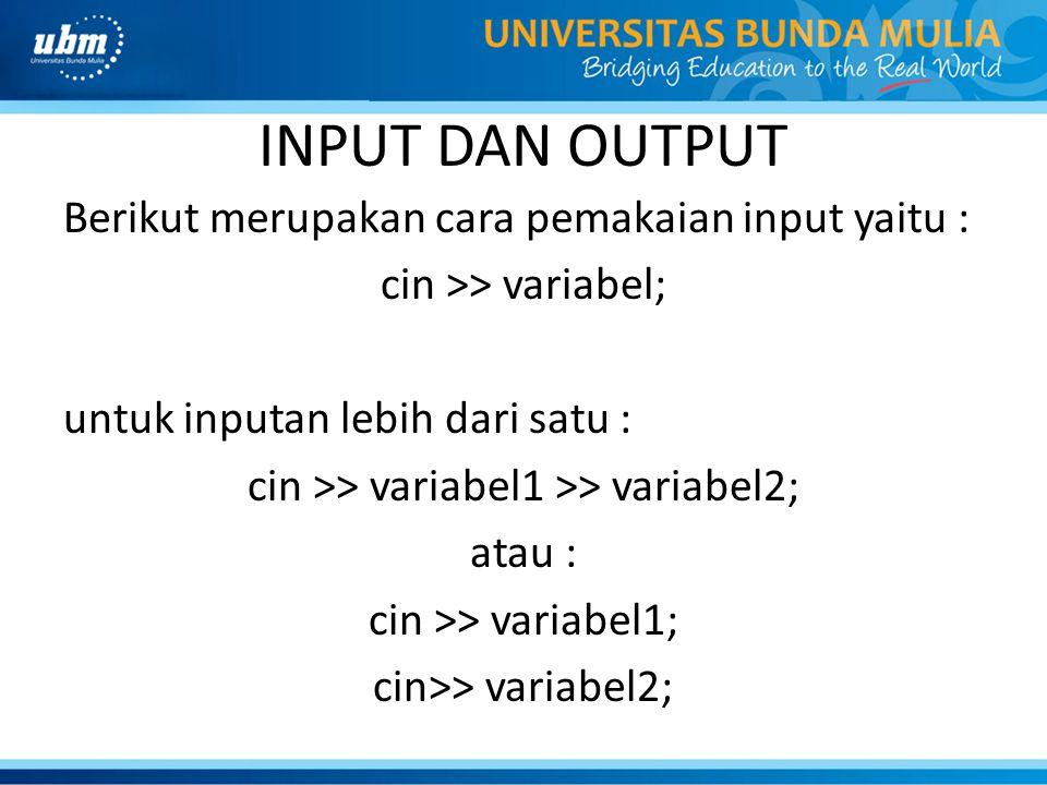 INPUT DAN OUTPUT Berikut merupakan cara pemakaian input yaitu : cin >> variabel; untuk inputan lebih dari satu : cin >> variabel1 >> variabel2; atau :