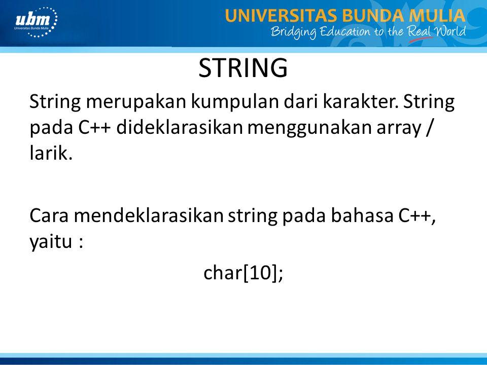 STRING String merupakan kumpulan dari karakter. String pada C++ dideklarasikan menggunakan array / larik. Cara mendeklarasikan string pada bahasa C++,