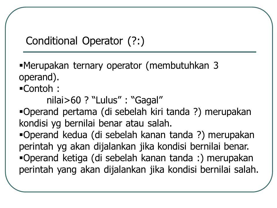 Conditional Operator (?:)  Merupakan ternary operator (membutuhkan 3 operand).