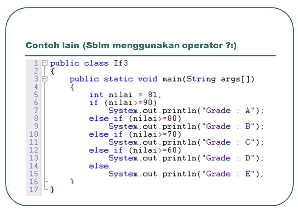Contoh lain (Sblm menggunakan operator ?:)