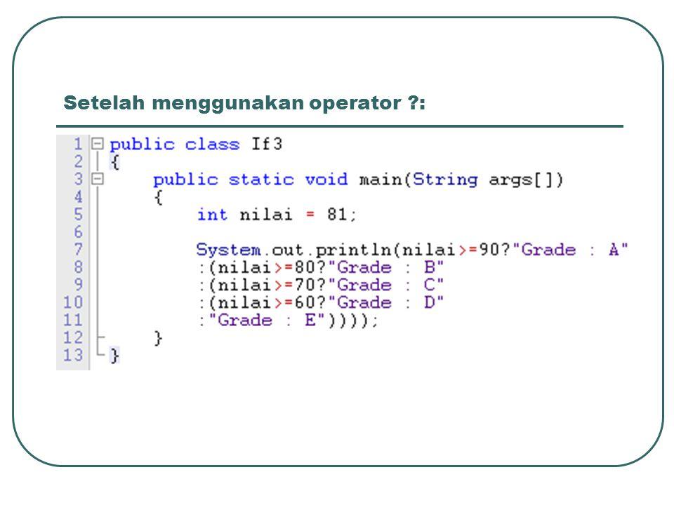 Setelah menggunakan operator ?: