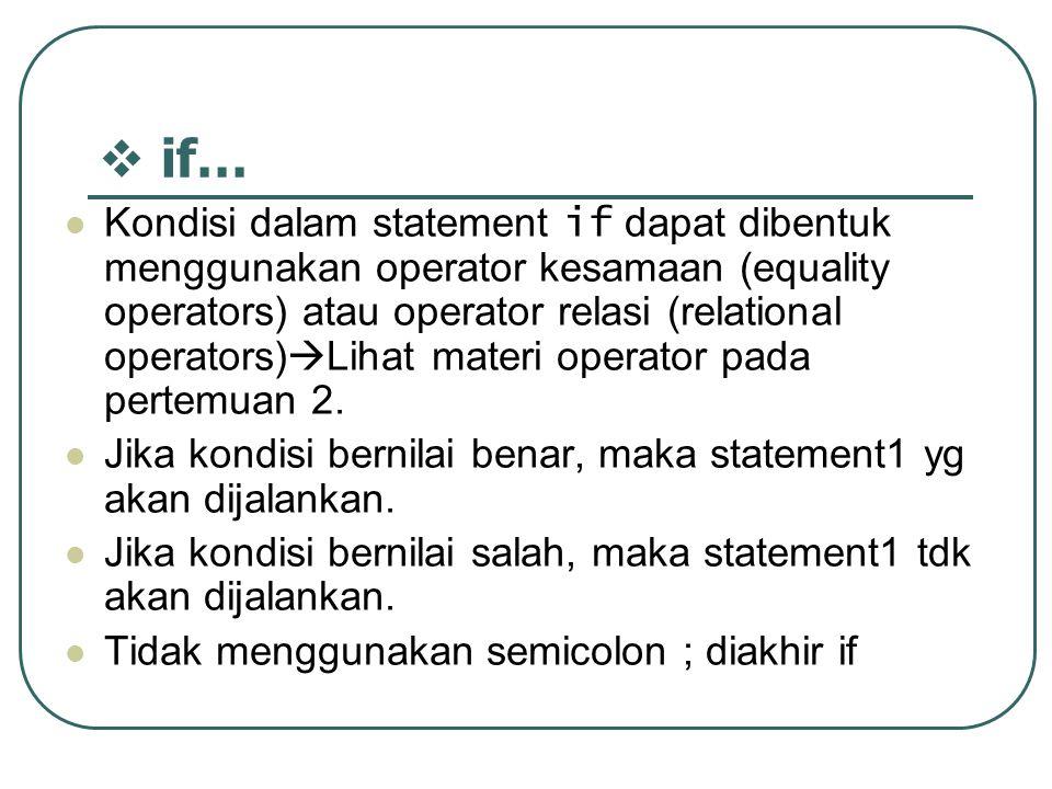 Contoh 1 : public class If1 { public static void main(String args[]) { int nilai= 50; if (nilai>=60) System.out.println( Lulus ); System.out.println( Terima kasih ); } Hasilnya adalah : Terima kasih