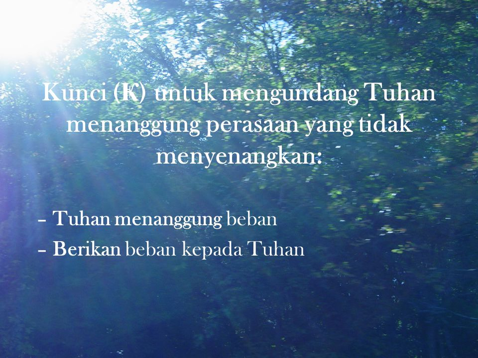 Kunci ( Ҝ ) untuk mengundang Tuhan menanggung perasaan yang tidak menyenangkan: – Tuhan menanggung beban – Berikan beban kepada Tuhan