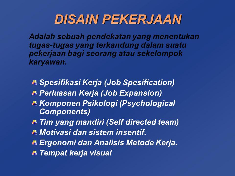 Spesifikasi Kerja Pembagian kerja menjadi tugas- tugas yang unik, yang dalam pencapaiannya dapat dilakukan dengan cara : a.