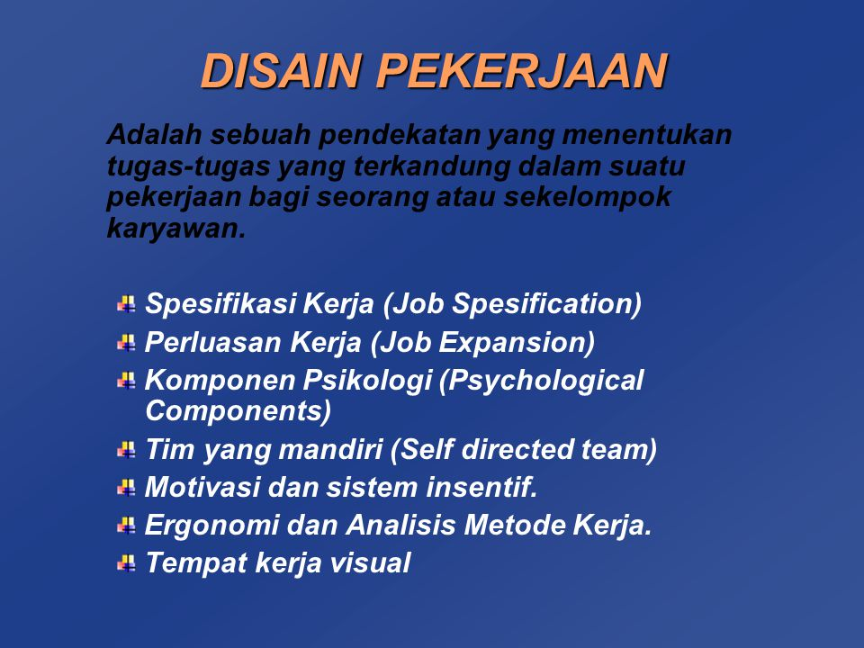 DISAIN PEKERJAAN Adalah sebuah pendekatan yang menentukan tugas-tugas yang terkandung dalam suatu pekerjaan bagi seorang atau sekelompok karyawan.