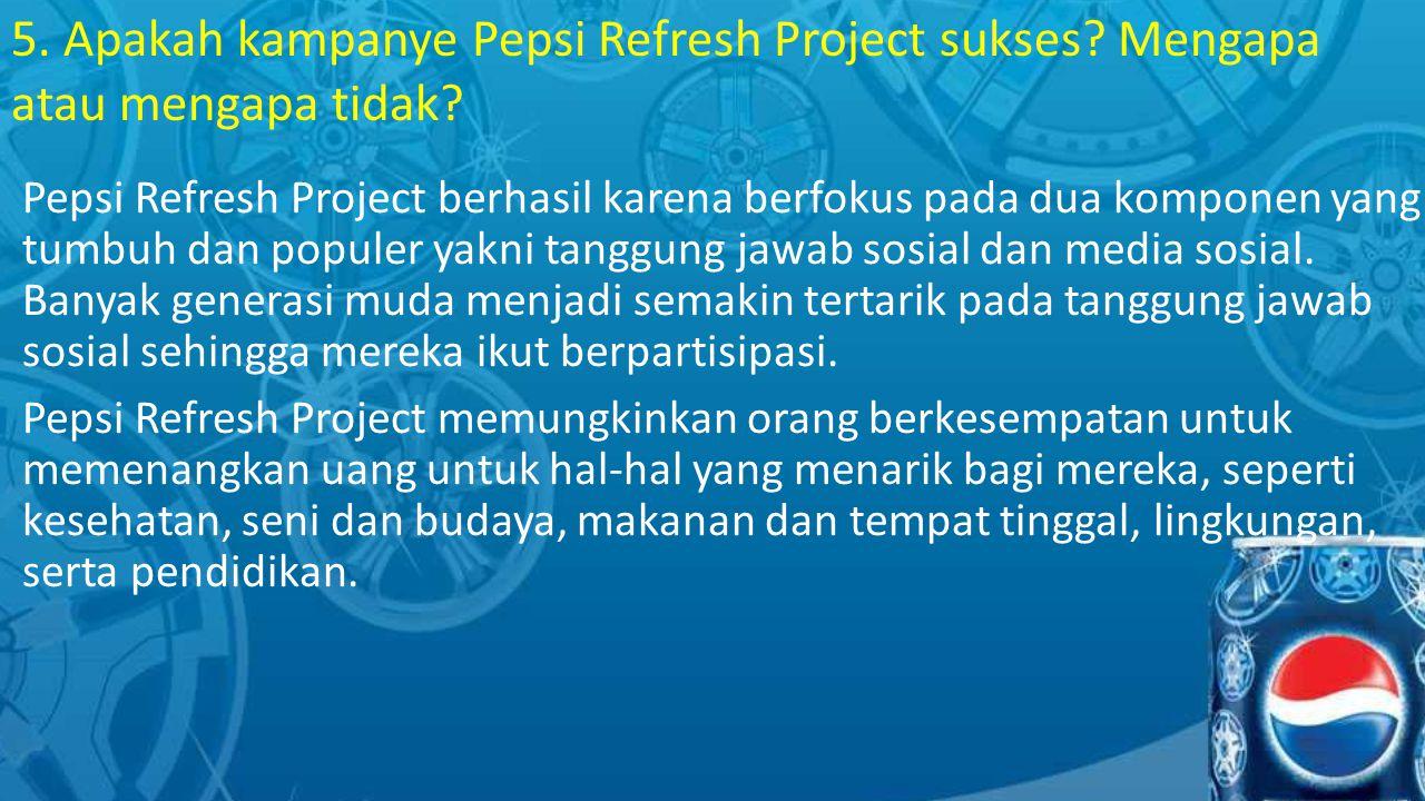 Pepsi Refresh Project berhasil karena berfokus pada dua komponen yang tumbuh dan populer yakni tanggung jawab sosial dan media sosial.