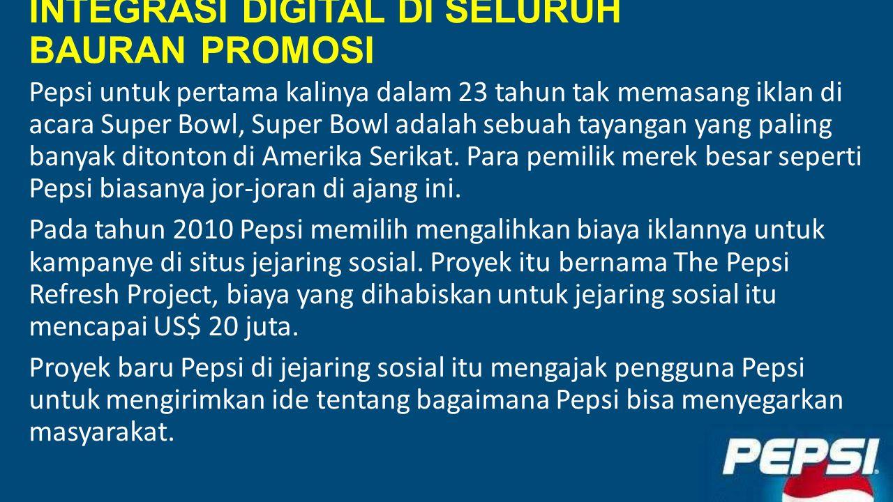 INTEGRASI DIGITAL DI SELURUH BAURAN PROMOSI Pepsi untuk pertama kalinya dalam 23 tahun tak memasang iklan di acara Super Bowl, Super Bowl adalah sebuah tayangan yang paling banyak ditonton di Amerika Serikat.