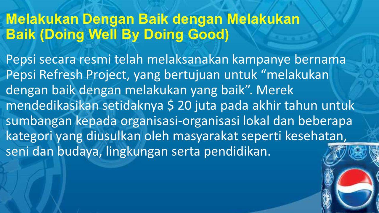 Melakukan Dengan Baik dengan Melakukan Baik (Doing Well By Doing Good) Pepsi secara resmi telah melaksanakan kampanye bernama Pepsi Refresh Project, yang bertujuan untuk melakukan dengan baik dengan melakukan yang baik .