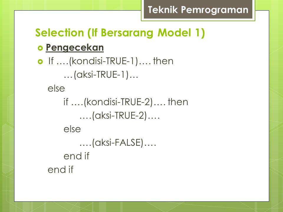Selection (If Bersarang Model 1)  Pengecekan  If ….(kondisi-TRUE-1)…. then …(aksi-TRUE-1)… else if ….(kondisi-TRUE-2)…. then ….(aksi-TRUE-2)…. else