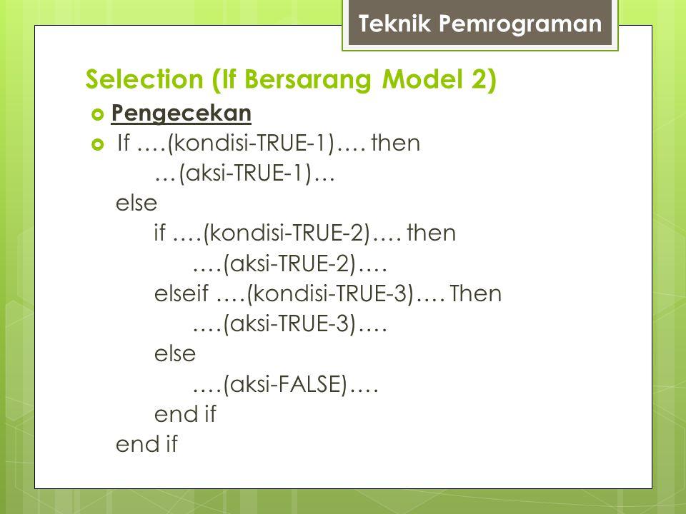  Pengecekan  If ….(kondisi-TRUE-1)…. then …(aksi-TRUE-1)… else if ….(kondisi-TRUE-2)…. then ….(aksi-TRUE-2)…. elseif ….(kondisi-TRUE-3)…. Then ….(ak