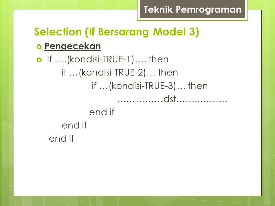  Pengecekan  If ….(kondisi-TRUE-1)…. then if …(kondisi-TRUE-2)… then if …(kondisi-TRUE-3)… then ……………dst…….………. end if Teknik Pemrograman Selection