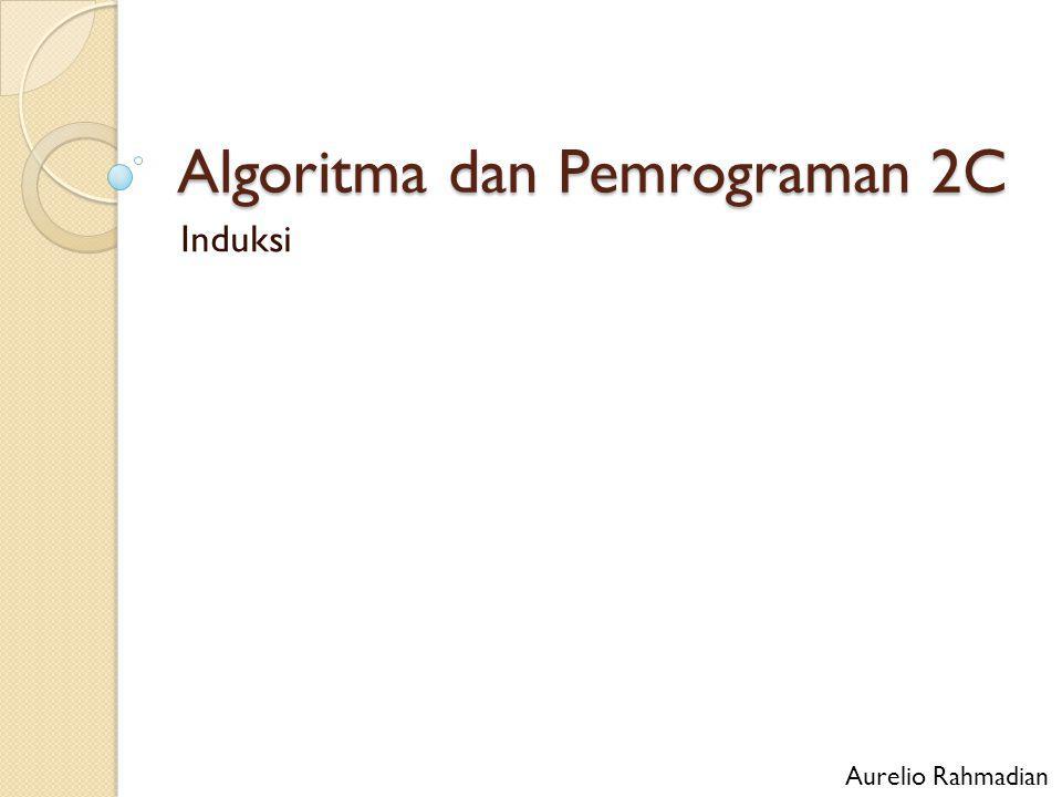 Algoritma dan Pemrograman 2C Induksi Aurelio Rahmadian