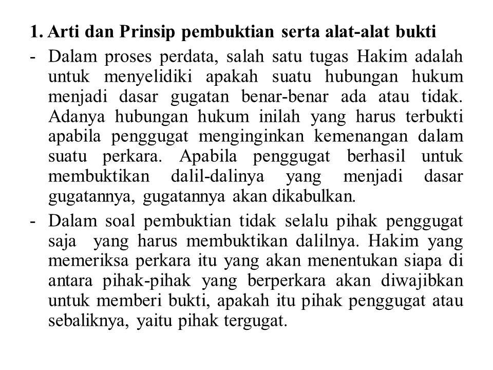 1. Arti dan Prinsip pembuktian serta alat-alat bukti -Dalam proses perdata, salah satu tugas Hakim adalah untuk menyelidiki apakah suatu hubungan huku