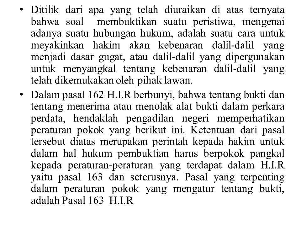 Dalam pasal 163 H.I.R terdapat azas siapa yang mendalilkan sesuatu dia harus membuktikannya .
