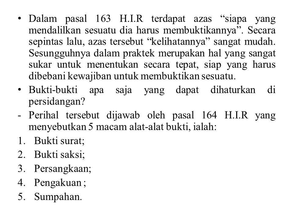 """Dalam pasal 163 H.I.R terdapat azas """"siapa yang mendalilkan sesuatu dia harus membuktikannya"""". Secara sepintas lalu, azas tersebut """"kelihatannya"""" sang"""