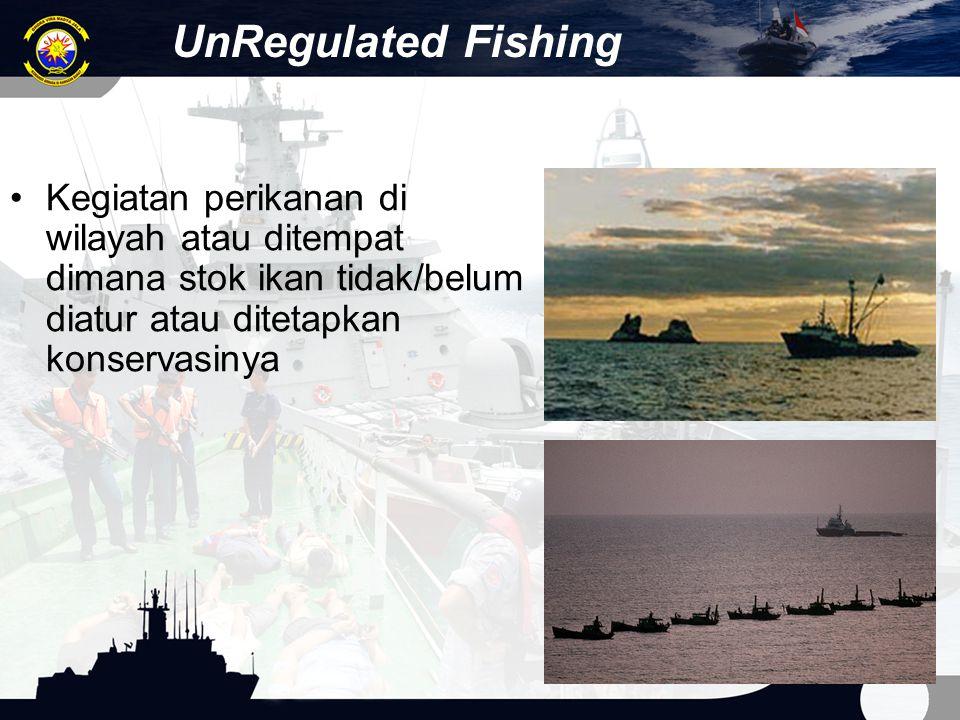 UnRegulated Fishing Kegiatan perikanan di wilayah atau ditempat dimana stok ikan tidak/belum diatur atau ditetapkan konservasinya