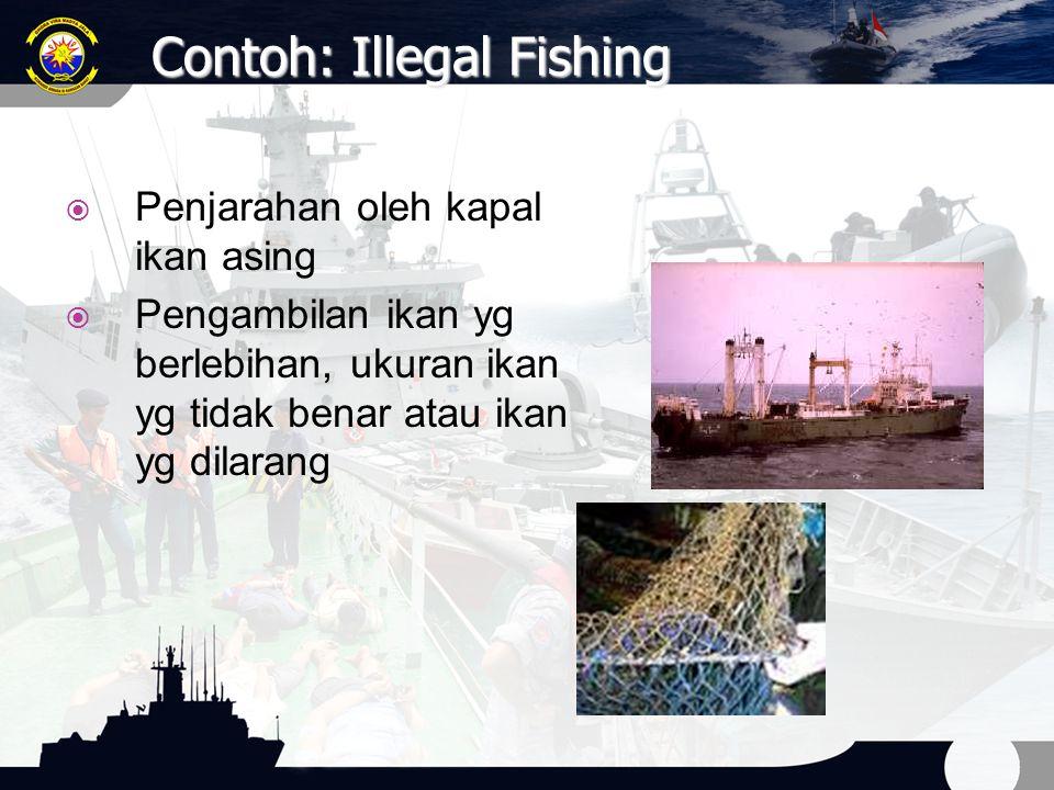  Penjarahan oleh kapal ikan asing  Pengambilan ikan yg berlebihan, ukuran ikan yg tidak benar atau ikan yg dilarang Contoh: Illegal Fishing