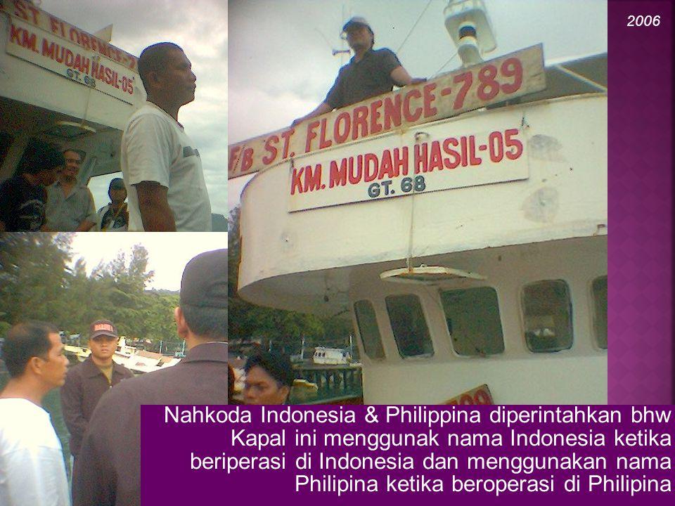 Nahkoda Indonesia & Philippina diperintahkan bhw Kapal ini menggunak nama Indonesia ketika beriperasi di Indonesia dan menggunakan nama Philipina ketika beroperasi di Philipina 2006