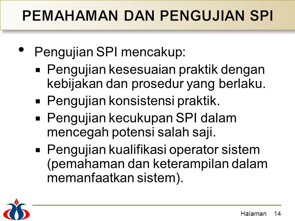 Pengujian SPI mencakup:  Pengujian kesesuaian praktik dengan kebijakan dan prosedur yang berlaku.  Pengujian konsistensi praktik.  Pengujian kecuku