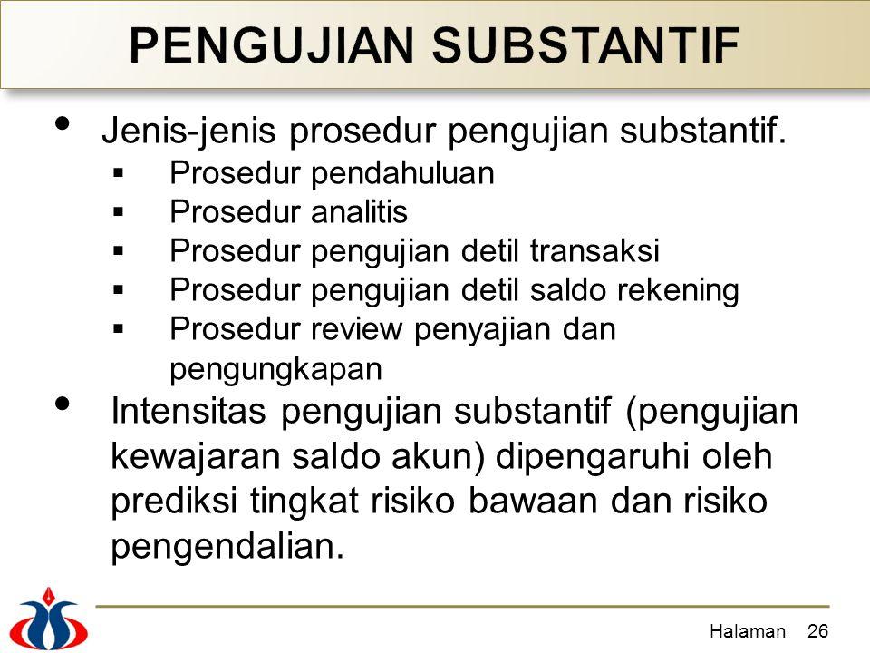Jenis-jenis prosedur pengujian substantif.  Prosedur pendahuluan  Prosedur analitis  Prosedur pengujian detil transaksi  Prosedur pengujian detil