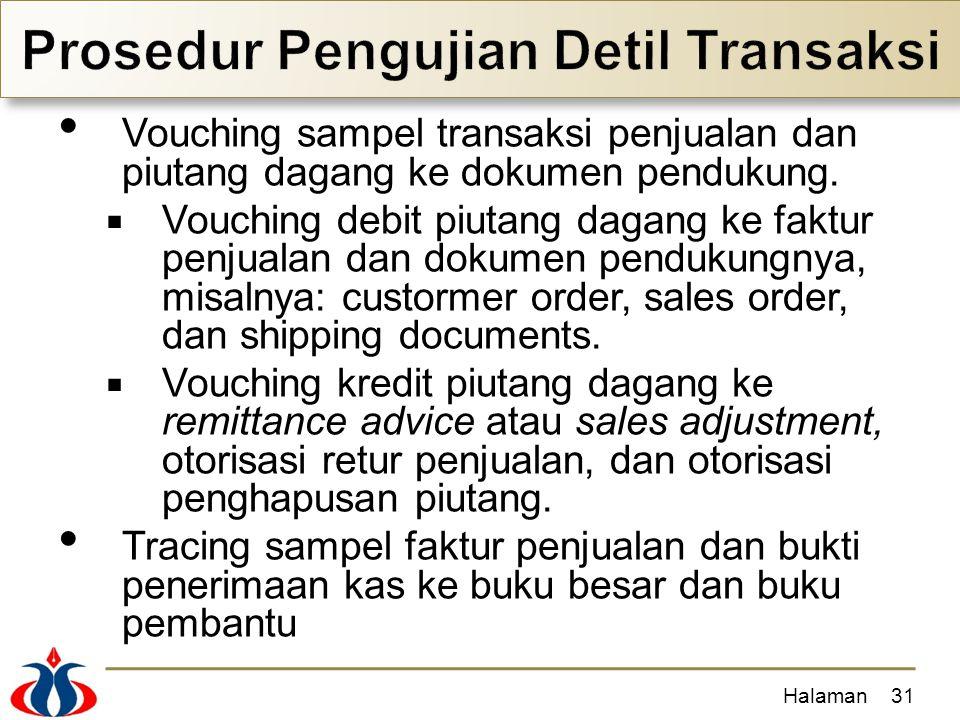 Vouching sampel transaksi penjualan dan piutang dagang ke dokumen pendukung.  Vouching debit piutang dagang ke faktur penjualan dan dokumen pendukung