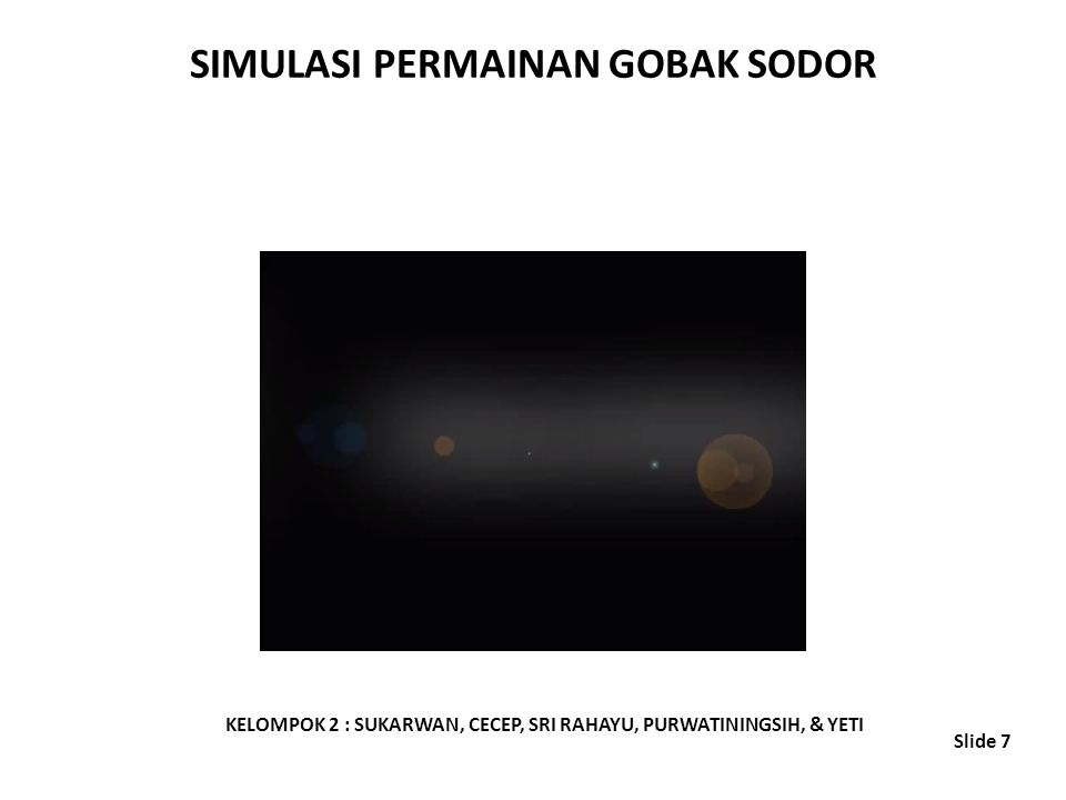 SIMULASI PERMAINAN GOBAK SODOR Slide 7 KELOMPOK 2 : SUKARWAN, CECEP, SRI RAHAYU, PURWATININGSIH, & YETI