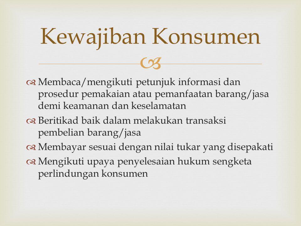   Menerima pembayaran yang sesuai dengan kesepakatan  Mendapat perlindungan hukum dari tindakan konsumen  Melakukan pembelaan diri dalam penyelesaian hukum sengketa konsumen  Rehabilitasi nama baik Hak Pelaku Usaha