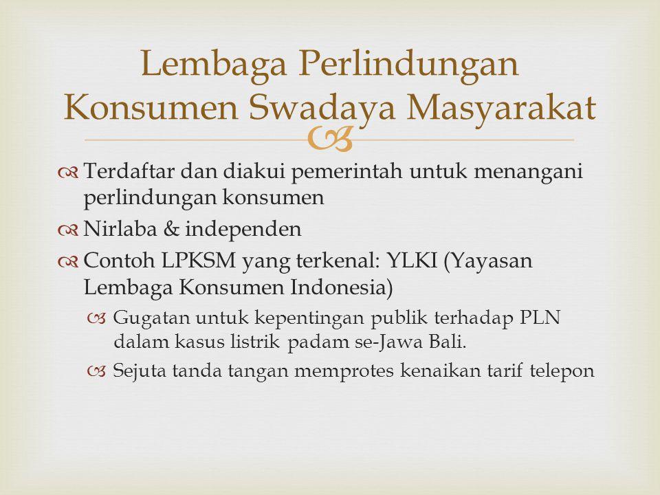   Konsumen atau ahli waris yang bersangkutan  Kelompok konsumen dengan kepentingan yang sama  LPKSM  Pemerintah/instansi terkait Yang boleh mengajukan gugatan