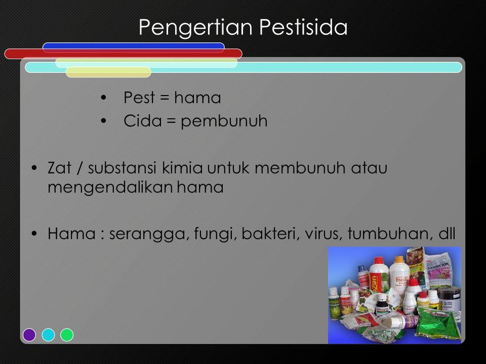 Pest = hama Cida = pembunuh Zat / substansi kimia untuk membunuh atau mengendalikan hama Hama : serangga, fungi, bakteri, virus, tumbuhan, dll Pengert