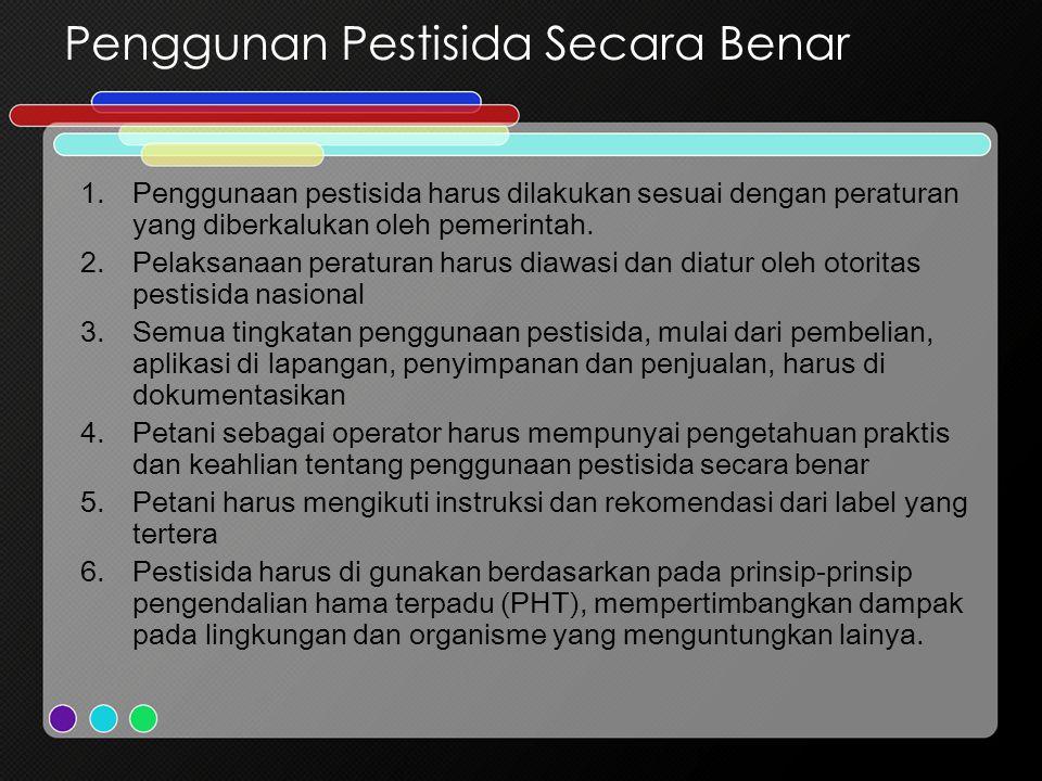 Penggunan Pestisida Secara Benar 1.Penggunaan pestisida harus dilakukan sesuai dengan peraturan yang diberkalukan oleh pemerintah. 2.Pelaksanaan perat