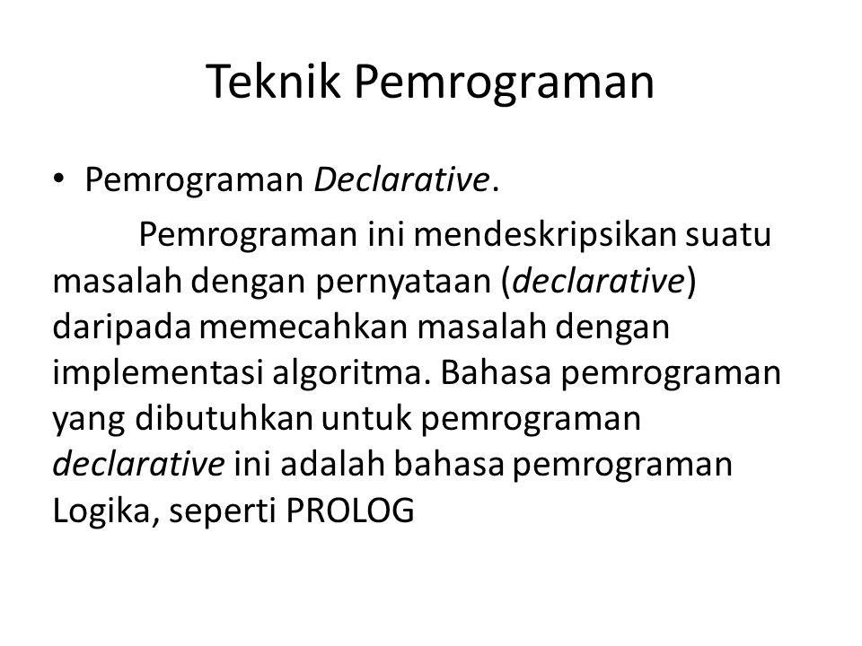 Teknik Pemrograman Pemrograman Declarative. Pemrograman ini mendeskripsikan suatu masalah dengan pernyataan (declarative) daripada memecahkan masalah