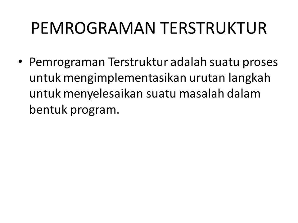 PEMROGRAMAN TERSTRUKTUR Pemrograman Terstruktur adalah suatu proses untuk mengimplementasikan urutan langkah untuk menyelesaikan suatu masalah dalam b