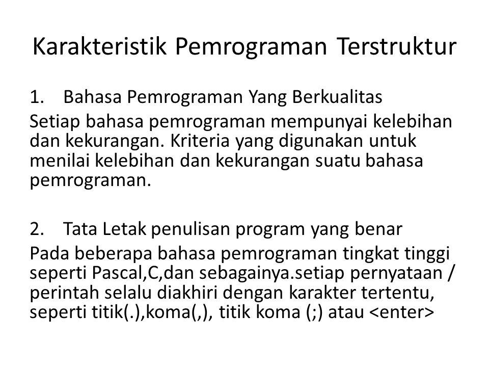 Karakteristik Pemrograman Terstruktur 1. Bahasa Pemrograman Yang Berkualitas Setiap bahasa pemrograman mempunyai kelebihan dan kekurangan. Kriteria ya