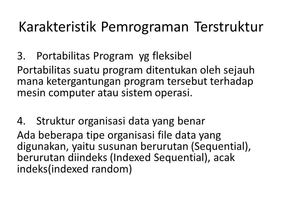 Karakteristik Pemrograman Terstruktur 3. Portabilitas Program yg fleksibel Portabilitas suatu program ditentukan oleh sejauh mana ketergantungan progr
