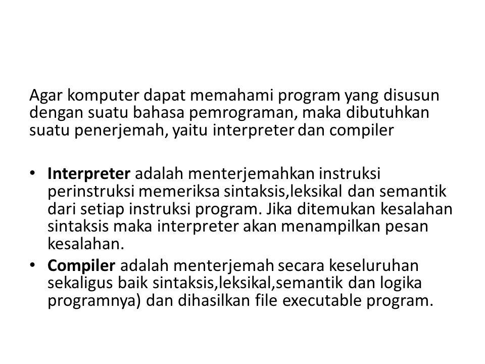 Agar komputer dapat memahami program yang disusun dengan suatu bahasa pemrograman, maka dibutuhkan suatu penerjemah, yaitu interpreter dan compiler In