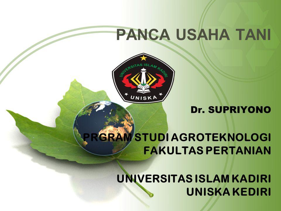 PANCA USAHA TANI Dr. SUPRIYONO PRGRAM STUDI AGROTEKNOLOGI FAKULTAS PERTANIAN UNIVERSITAS ISLAM KADIRI UNISKA KEDIRI