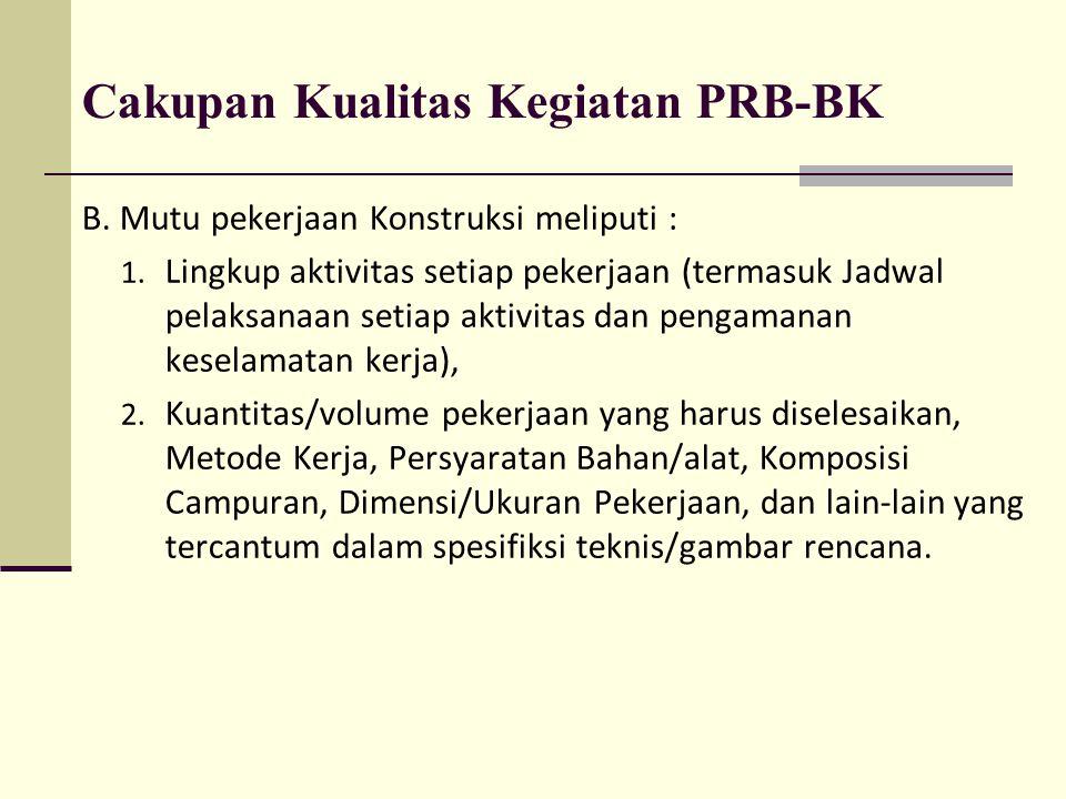 Cakupan Kualitas Kegiatan PRB-BK B. Mutu pekerjaan Konstruksi meliputi : 1. Lingkup aktivitas setiap pekerjaan (termasuk Jadwal pelaksanaan setiap akt