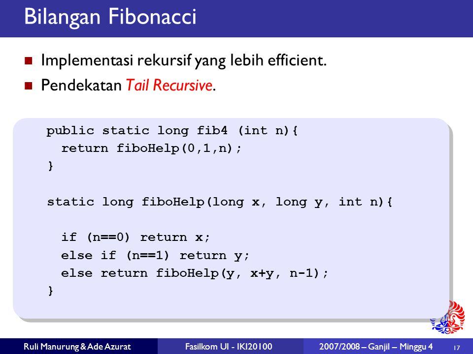 17 Ruli Manurung & Ade AzuratFasilkom UI - IKI20100 2007/2008 – Ganjil – Minggu 4 Bilangan Fibonacci Implementasi rekursif yang lebih efficient. Pende