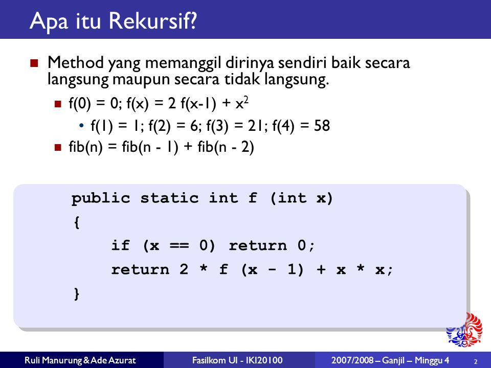2 Ruli Manurung & Ade AzuratFasilkom UI - IKI20100 2007/2008 – Ganjil – Minggu 4 Apa itu Rekursif? Method yang memanggil dirinya sendiri baik secara l