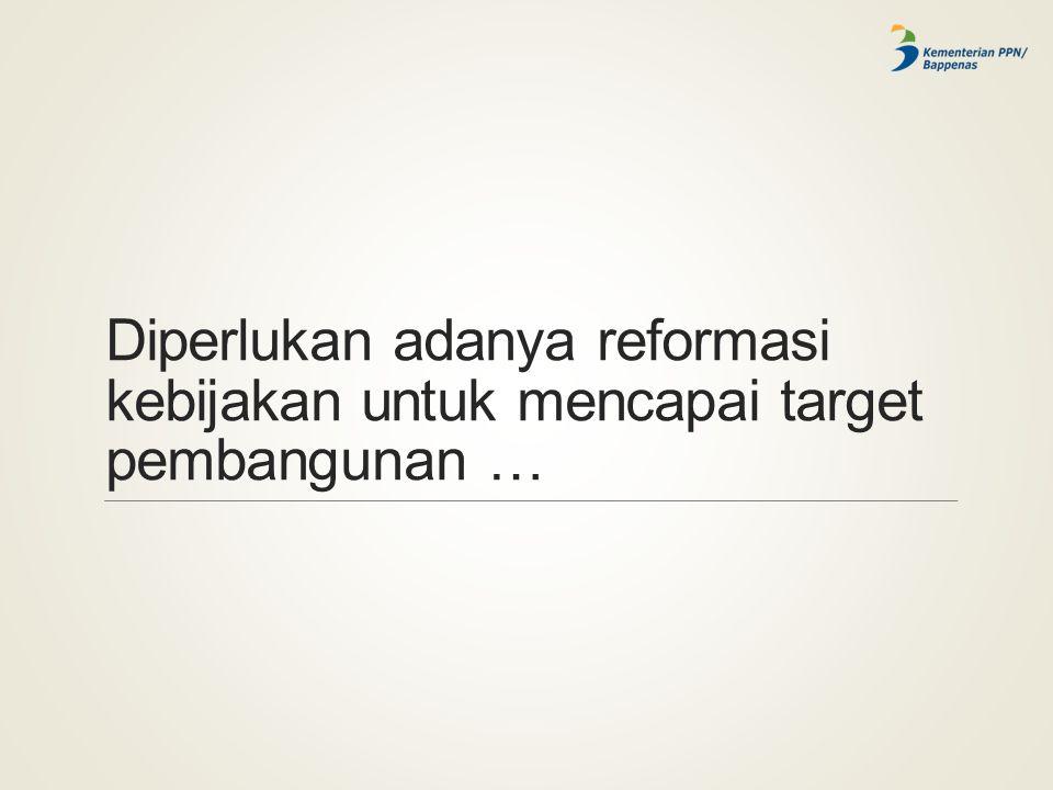 Diperlukan adanya reformasi kebijakan untuk mencapai target pembangunan …