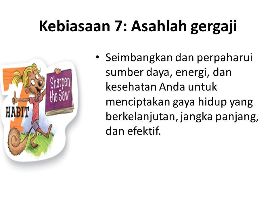 Kebiasaan 7: Asahlah gergaji Seimbangkan dan perpaharui sumber daya, energi, dan kesehatan Anda untuk menciptakan gaya hidup yang berkelanjutan, jangk